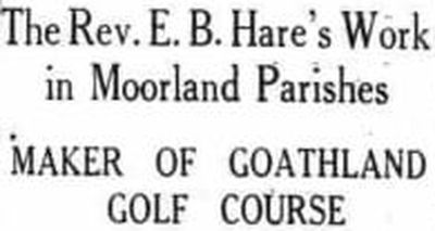 Goathland Golf Club, North Yorkshire. Report on Rev. E B Hare leading light of the Goathland Golf Club.